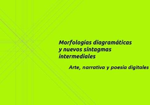 Morfologías diagramáticas y nuevos sintagmas intermediales. Arte, narrativa y poesía digitales